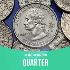 """""""Quarter"""" means a U.S. or Canadian 25-cent coin.  Example: If I give you a…"""