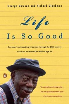 Life is So Good - one man's extraordinary journey through the 20th century and how he learned to read at age 98