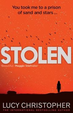 Stolen By Lucy Christopher Stolen is unlike and book i have ever read before. To say i fell in love with it does not describe how i feel.
