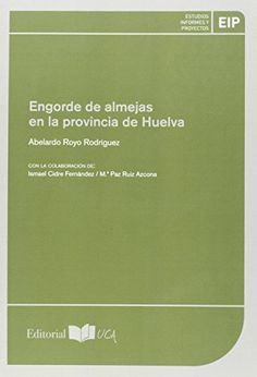 Engorde de almejas en la provincia de Huelva / Abelardo Royo Rodríguez, con la colaboración de Ismael Cidre Fernández, Mª Paz Ruiz Azcona