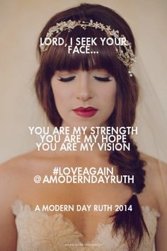 Lorrd, I seek your face... You are my strength You are my hope You are my vision.