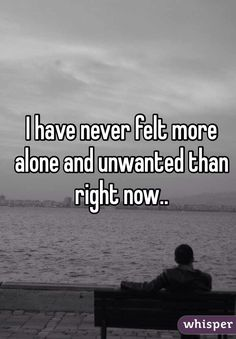 I have never felt more alone and unwanted than right now. Feeling Unwanted Quotes, Feeling Alone Quotes, Im Alone Quotes, I Feel Alone, Quotes Deep Feelings, Mood Quotes, Quotes Quotes, Cousin Quotes, Advice Quotes