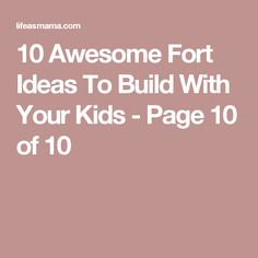 10 Awesome Fort Ideas To Build With Your Kids - Page 10 of 10