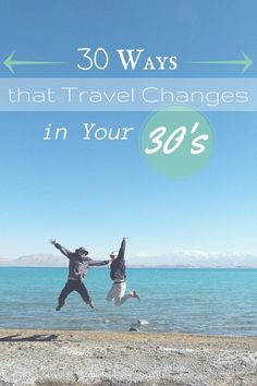 30 Ways That Travel Changes in Your 30's