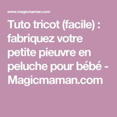 Tuto tricot (facile): fabriquez votre petite pieuvre en peluche pour bébé - Magicmaman.com