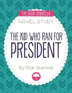 The Kid Who Ran For President by Dan Gutman novel study by The Book Umbrella $