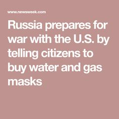 Russia prepares for war with the U.S. by telling citizens to buy water and gas masks