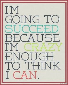 "Aw, I love positive quotes about life because things can get so hard sometimes. Here's a motivational Monday quote to get you pumped. Don't forget to check out the other cute quotes I have up ☺ ""I'm going to succeed because I'm crazy enough to think I can."""