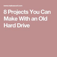 8 Projects You Can Make With an Old Hard Drive