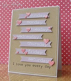 Love you every day - days of the week stamped on skinny banners with heart accents - DIY Valentine's Card Love Valentines, Valentine Day Cards, Tarjetas Diy, Love Cards, Card Tags, Paper Cards, Creative Cards, Anniversary Cards, Scrapbook Cards