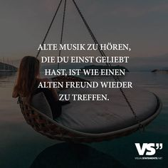 Alte Musik zu hören, die du einst geliebt hast, ist wie einen alten Freund wieder zu treffen. - VISUAL STATEMENTS®