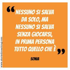 """Come fare contenta la coach! ♥  """"Nessuno si salva da solo, ma nessuno si salva senza giocarsi, in prima persona, tutto quello che è"""" Sonia  www.storiedicoaching.com"""