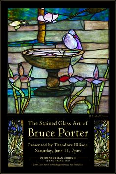 The Stained Glass Art of Bruce Porter :: A talk by Theodore Ellison Saturday, June 11th @ 7pm :: The Swedenborgian Church  2107 Lyon Street at Washington Street in San Francisco
