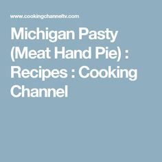 Michigan Pasty (Meat Hand Pie) : Recipes : Cooking Channel