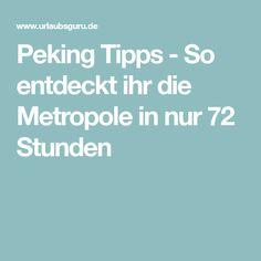 Peking Tipps - So entdeckt ihr die Metropole in nur 72 Stunden