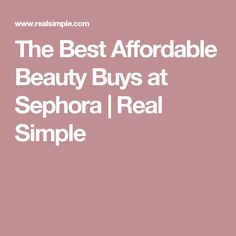 The Best Affordable Beauty Buys at Sephora | Real Simple