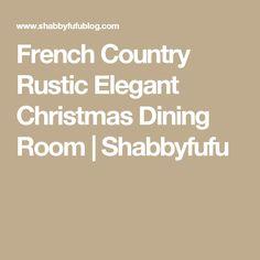 French Country Rustic Elegant Christmas Dining Room | Shabbyfufu