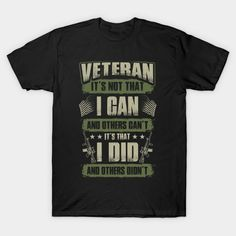Veteran It's Not That I Can And Others Can't I Did And Others Didn't - Veteran T-Shirt  #birthday #gift #ideas #birthyears #presents #image #photo #shirt #tshirt #sweatshirt #hoodie #christmas