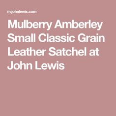 Mulberry Amberley Small Classic Grain Leather Satchel at John Lewis