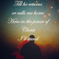 In Christ Alone - If I could listen to one song forever it would be this one.