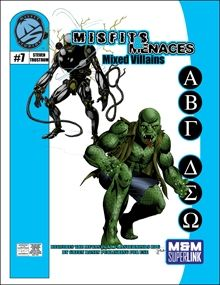Misfits & Menaces: Mixed Villains - Misfits and Menaces is a new sourcebook series for the M&M Superlink rules. Each offering will focus on a number of villains and/or one or more villainous organization that may be inserted into most super-heroic campaigns with little effort. Each villain/organization not only comes with full game statistics and back story, but also with several adventure ideas to help introduce the character into your game.  Inside this first issue you'll find our…