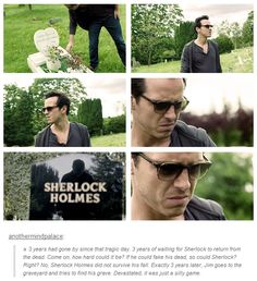 What I hate about this more is that I could imagine Jim genuinely being upset about Sherlock's death... I don't like it... He'd probably act like he doesn't care but he really would... ;-;