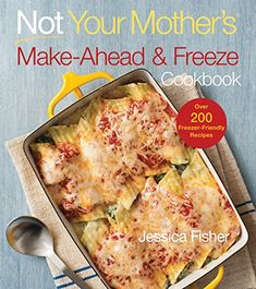 Not Your Mother's Make-Ahead and Freeze Cookbook Harvard ...