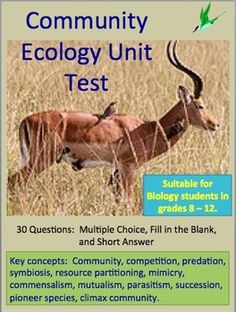 Community Ecology Unit Test.  This unit test was written to test the material that I teach in my unit on Community Ecology.    The test contains 30 questions: 10 fill in the blank questions, 15 multiple choice questions, and 5 short answer questions. This test is suitable for biology or life science students in grades 8 - 12.     Answer key is included.  $