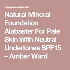 Natural Mineral Foundation Alabaster For Pale Skin With Neutral Undertones SPF15 – Amber Ward