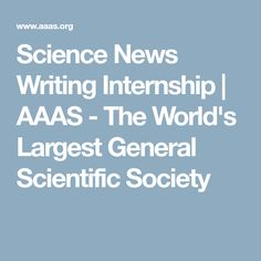 Science News Writing Internship | AAAS - The World's Largest General Scientific Society