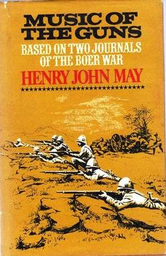 Music of the Guns, Based on Two Journals of the Boer War, By Henry John May