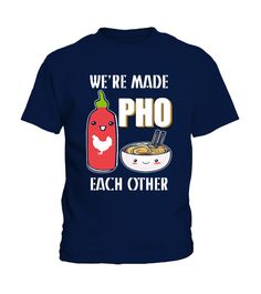 We're Made Pho Each OtherFunny Vietnamese Pho Soup