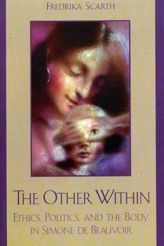 The Other Within: Ethics, Politics, And The Body In Simone De Beauvoir