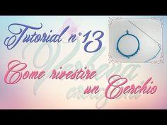 Chiacchierino ad Ago: TUTORIAL 13 - Come Rivestire un Cerchio - YouTube