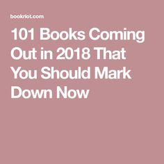 101 Books Coming Out in 2018 That You Should Mark Down Now