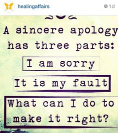 apologize... accountability... what can be done to make it right