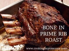 BONE IN PRIME RIB ROAST. https://www.cookingkeptmesane.com/bone-in-prime-rib-roast.html