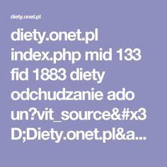 diety.onet.pl index.php mid 133 fid 1883 diety odchudzanie ado un?vit_source=Diety.onet.pl&vit_medium=jadlospis_artykul&vit_content=jadlospis&vit_campaign=artykul