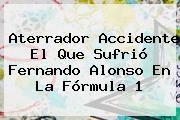 http://tecnoautos.com/wp-content/uploads/imagenes/tendencias/thumbs/aterrador-accidente-el-que-sufrio-fernando-alonso-en-la-formula-1.jpg Formula 1. Aterrador accidente el que sufrió Fernando Alonso en la Fórmula 1, Enlaces, Imágenes, Videos y Tweets - http://tecnoautos.com/actualidad/formula-1-aterrador-accidente-el-que-sufrio-fernando-alonso-en-la-formula-1/