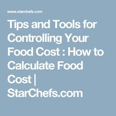 Tips and Tools for Controlling Your Food Cost : How to Calculate Food Cost | StarChefs.com