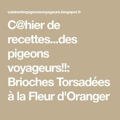 C@hier de recettes...des pigeons voyageurs!!: Brioches Torsadées à la Fleur d'Oranger