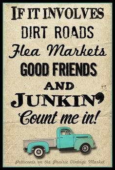 ❝If it involves dirt roads, flea markets, good friends and JUNKiN' ★ Count Me In❞. My orange truck fill the back Sign Quotes, Me Quotes, Qoutes, Vinyl Quotes, Jokes Quotes, Wall Quotes, Quotable Quotes, Shilouette Cameo, Into The West