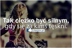 Tak ciezko byc silnym gdy sie za kims teskni | LikePin.pl - oglądaj, przypinaj, dziel się