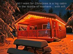 Everyone's dream for Christmas nowadays.--All I want for Christmas is a log cabin in the middle of nowhere…with Wifi.