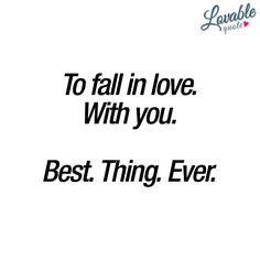 To fall in love. With you. Best. Thing. Ever. ❤ To fall in love is without a doubt one of the best things in life. And you know how amazing it feels when you finally find THE ONE. This fall in love quote is all about that feeling. ❤ #fallinlove #quote