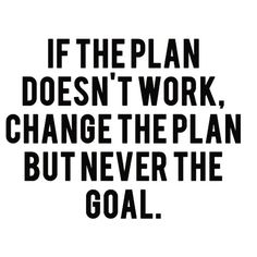 If the plan doesn't work, change the plan but never the goal. #Business #Quotes #Plan #Goal