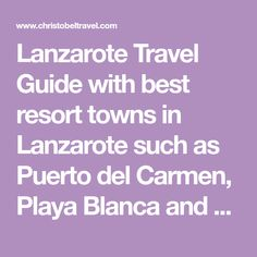 Lanzarote Travel Guide with best resort towns in Lanzarote such as Puerto del Carmen, Playa Blanca and Costa Teguise. Plus, places to see & shopping areas.