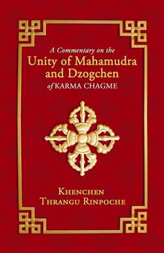 A Commentary on the Unity of Mahamudra and Dzogchen of Karma Chagme, Khenchen Thrangu Rinpoche, Namo Buddha