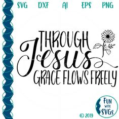 Through Jesus Grace Flows Freely Christian SVG File