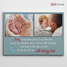 """Daddy I Have Made Prints of My Little Feet, So You Can Remember When I Was So Small and Sweet. I Will Grow As the Years Go Past, But My Love for You Will Always Last"" On a dad's first Father's Day, make him feel extra special by giving him a gift he will cherish for life. This canvas print will capture the moment the first-time daddy first saw his newborn baby and accompany it with the lovely poem."